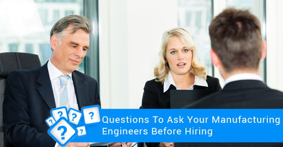 Questions For Potential Manufacturing Engineers
