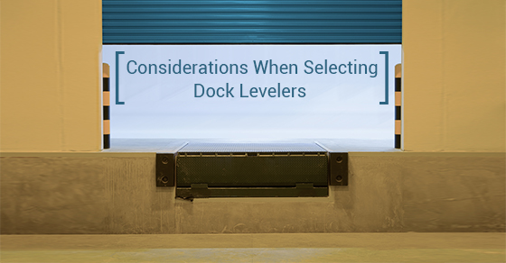 Considerations When Selecting Dock Levelers