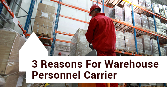 3 Reasons For Warehouse Personnel Carrier