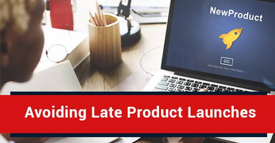 Avoiding Late Product Launches