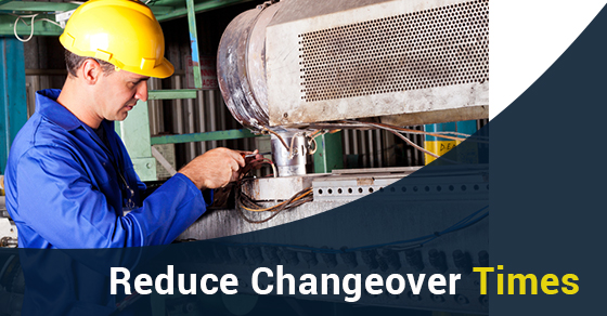 Reduce Changeover Times