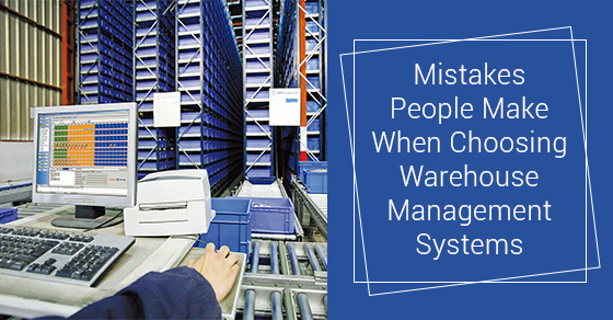 Mistakes People Make When Choosing Warehouse Management Systems