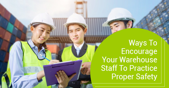Ways To Encourage Your Warehouse Staff To Practice Proper Safety